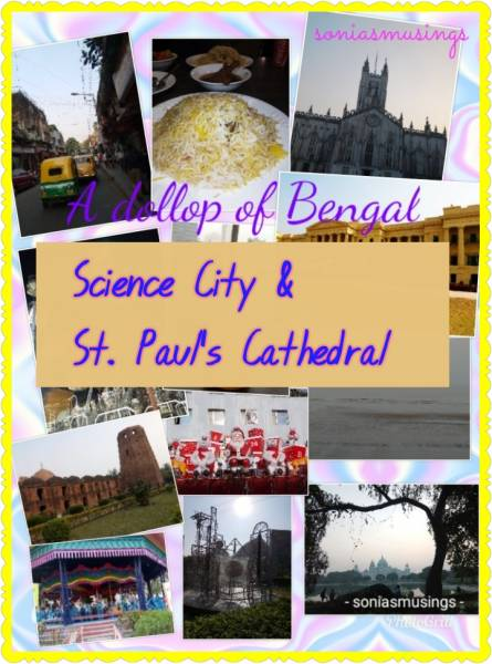 A Dollop Of Bengal - Science City & St. Paul's Cathedral