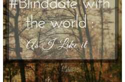 #blinddate with the world: as i like it.