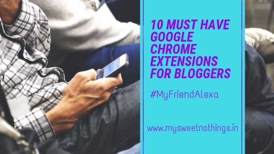 10 Must Have Google Chrome Extensions For Bloggers - #MyFriendAlexa
