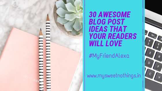 30 Awesome Blog Post Ideas That Your Readers Will Love