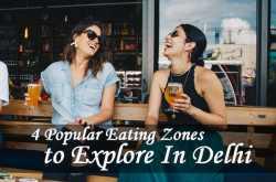 4 Popular Eating Zones to Explore In Delhi