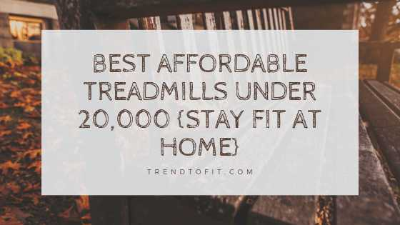 5 Best Treadmills Under 20,000 In India 2019 (For Home Use)