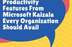 5 Coolest Productivity Features From Microsoft Kaizala Every Organization Should Avail