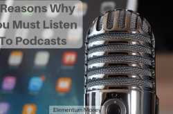 5 reasons you must listen to podcasts | elementum money