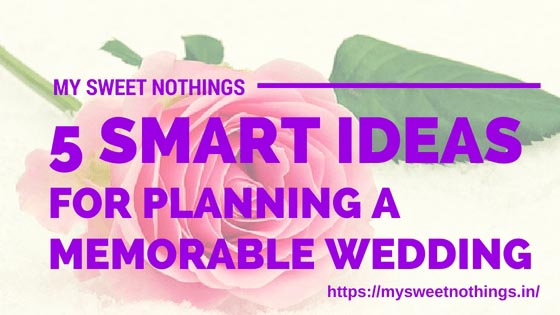 5 Smart Ideas For Planning A Memorable Wedding