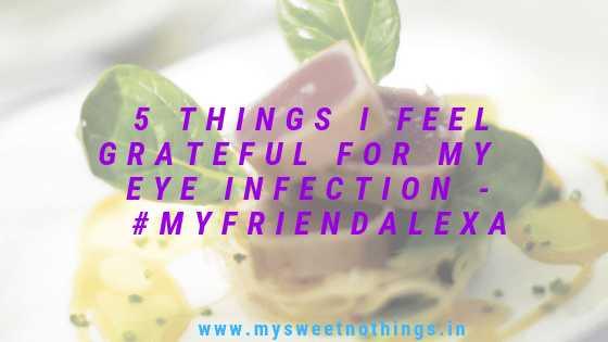 5 Things I Feel Grateful For My Eye Infection - #MyFriendAlexa