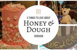 5 things to love about honey & dough gurgaon