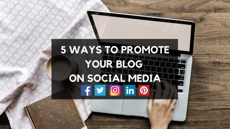 5 Ways To Promote Your Blog On Social Media That You Didn