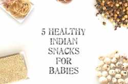 5 healthy Indian baby snacks!