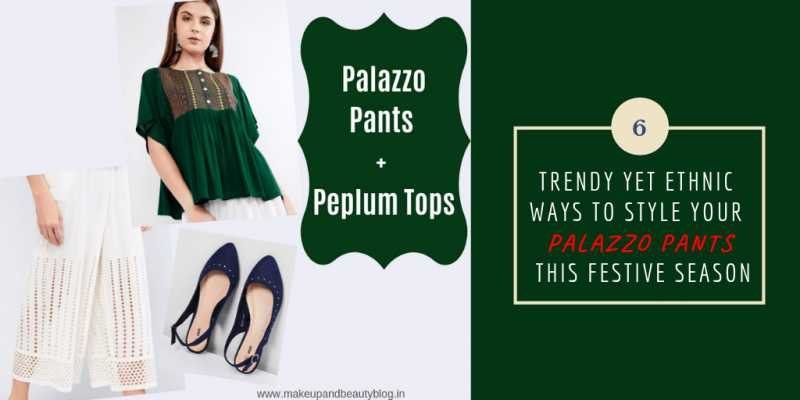 6 Trendy Yet Ethnic Ways To Style Your Palazzo Pants This Festive Season - Makeup Review And Beauty Blog