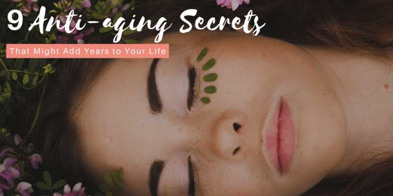 9 Anti-aging Secrets That Might Add Years To Your Life - Makeup Review And Beauty Blog
