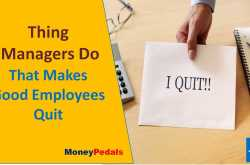 9 Things Managers Do That Makes Good Employees Quit - MoneyPedals