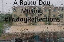 a rainy day musing #fridayreflections - reflections vinithadileep