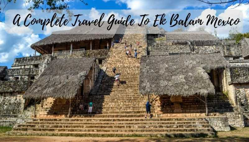 A Travel Guide To Ek Balam Mexico - STORIES BY SOUMYA