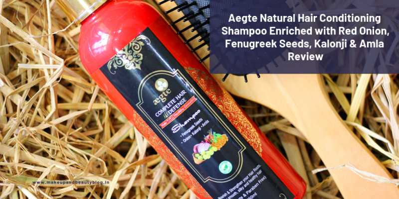 Aegte Natural Hair Conditioning Shampoo Enriched With Red Onion, Fenugreek Seeds, Kalonji & Amla Review - Makeup Review And Beauty Blog