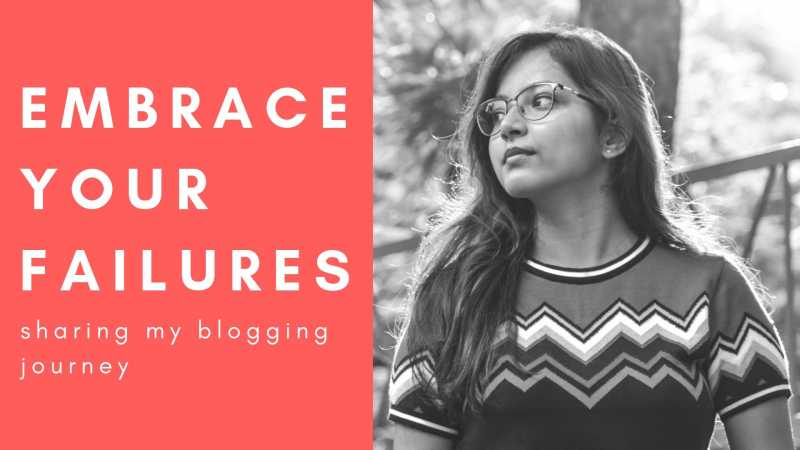 Allow Yourself To Fail To Grow Everyday, Sharing My Blogging Journey | GarimaShares