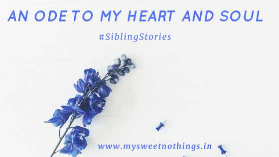 An Ode To My Heart And Soul - #SiblingStories #SiblingTalk
