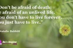be afraid of an unlived life, not death   beaninspirer