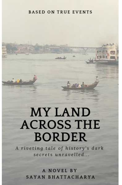 Book Review : My Land Across The Border By Sayan Bhattacharya