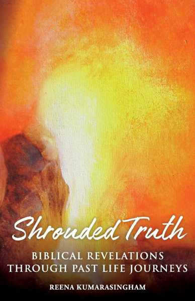 Book Review: Shrouded Truth - Biblical Revelations Through Past Life Journeys