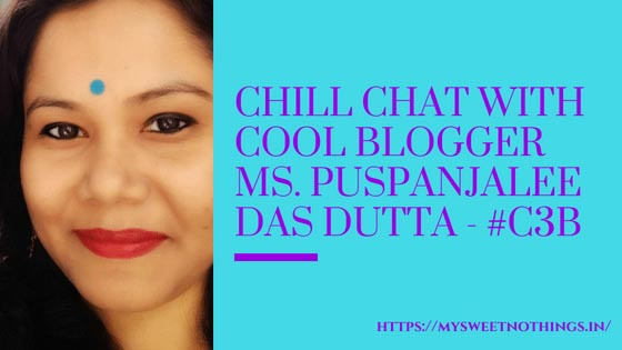 Chill Chat With Cool Blogger Ms. Puspanjalee Das Dutta - #C3B