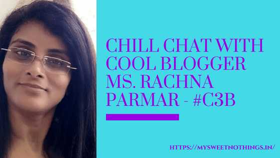 Chill Chat With Cool Blogger Ms. Rachna Parmar - #C3B