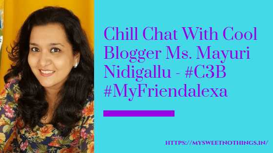 Chill Chat With Cool Blogger Ms. Mayuri Nidigallu - #C3B #MyFriendAlexa