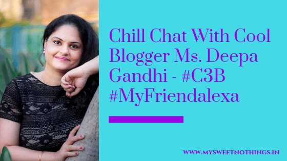Chill Chat With Cool Blogger Ms. Deepa Gandhi - #C3B