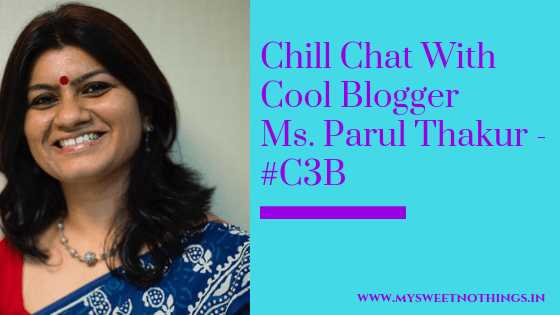 Chill Chat With Cool Blogger Ms. Parul Thakur - #C3B