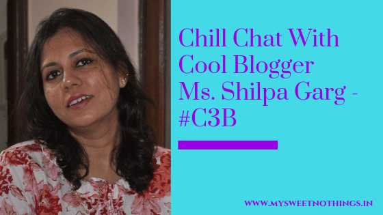Chill Chat With Cool Blogger Ms. Shilpa Garg - #C3B