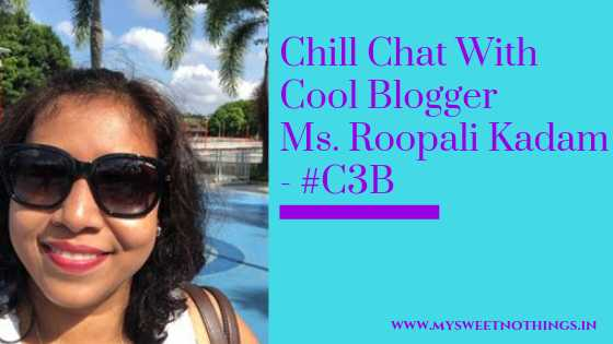 Chill Chat With Cool Blogger Ms. Roopali Kadam - #C3B