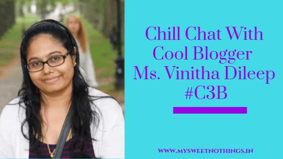 Chill Chat With Cool Blogger Ms. Vinitha Dileep - #C3B
