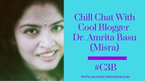 Chill Chat With Cool Blogger Dr. Amrita Basu (Misra) - #C3B