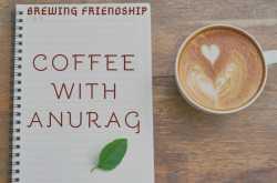 coffee with anurag - part 13 with rida akhtar ghumman - anurag singh