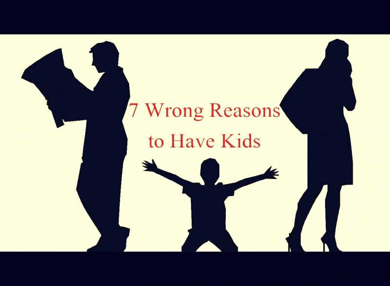 Do I Want Kids? 7 Wrong Reasons To Have Kids | Mom