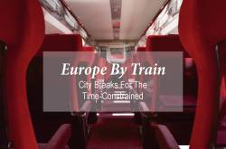 europe by train - city breaks for the time-constrained