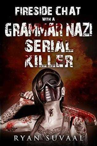 Fireside Chat With A Grammar Nazi Serial Killer By Ryan Suvaal - Book Review