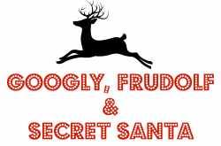 Googly, Frudolf & Secret Santa