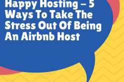 Happy Hosting - 5 Ways To Take The Stress Out Of Being An Airbnb Host