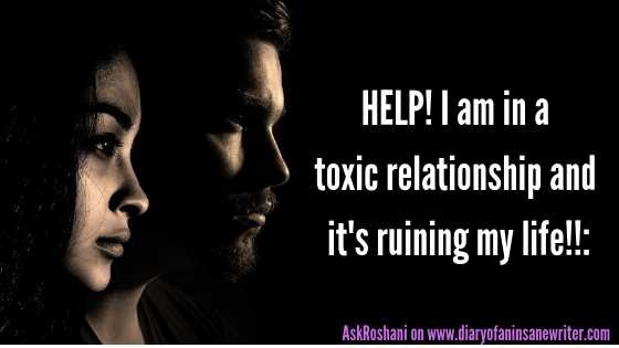 Help! I Am In A Toxic Relationship And It's Ruining My Life!!: #ASKROSHANI