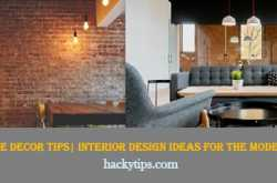 home decor tips| interior design ideas for the modern look