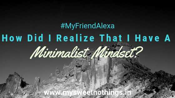 How Did I Realize That I Have A Minimalist Mindset? - #MyFriendAlexa