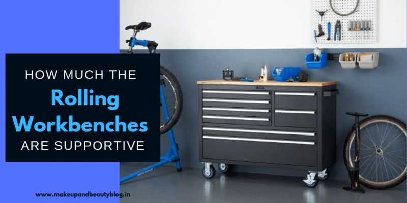 How Much The Rolling Workbenches Are Supportive - Makeup Review And Beauty Blog