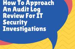 how to approach an audit log review for it security investigations