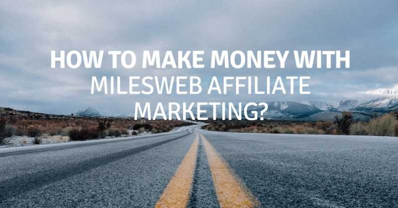 How To Make Money Online With MilesWeb Affiliate Marketing?