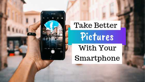 How To Take Better Pictures With Your Smartphone | GarimaShares