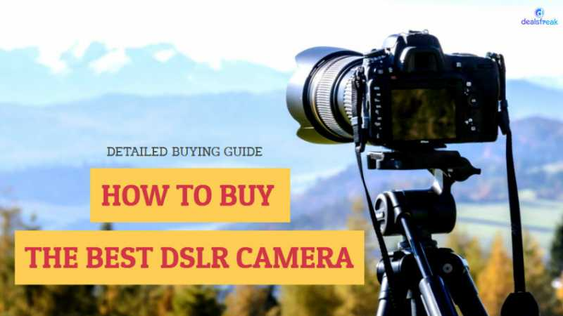 How To Buy DSLR Camera In India, The Detailed Buying Guide 2018
