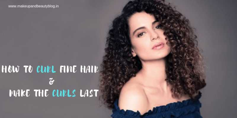 How To Curl Fine Hair And Make The Curls Last - Makeup Review And Beauty Blog