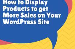How to Display Products to get More Sales on Your WordPress Site