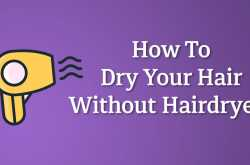 How to Dry Your Hair Fast Without A Hair Dryer!